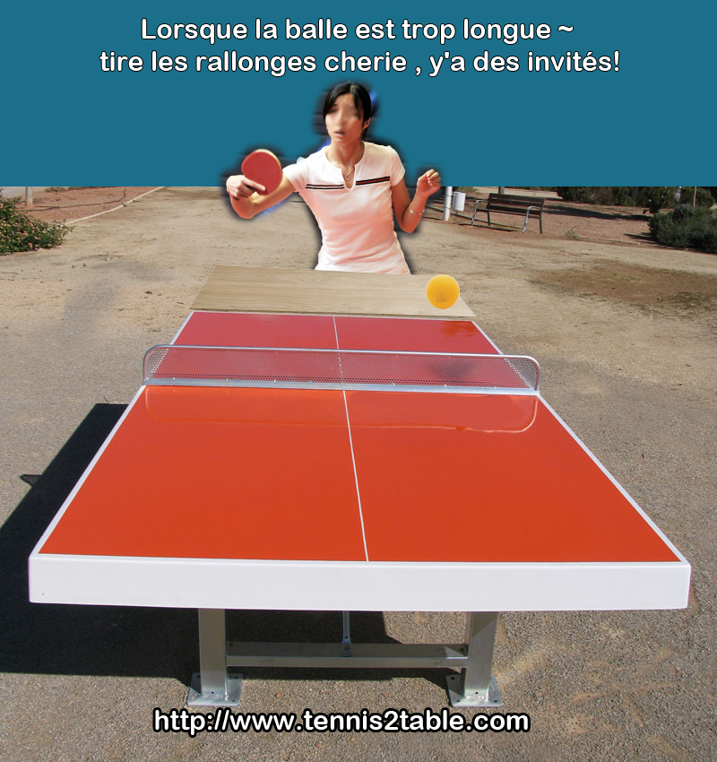 Tire les rallonges tennis de table!